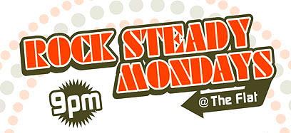 Rock Steady Mondays @ The Flat